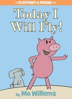 Mo Willems - Today I Will Fly! (An Elephant and Piggie Book)