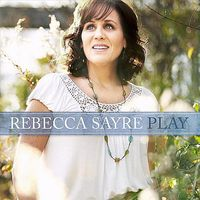 Rebecca Sayre - Play