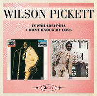 Wilson Pickett - In Philadelphia & Don't Knock My Love (Uk)