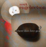 Mark Engebretson - Where Does Love Go