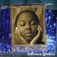 Melissa Givens - Let the Rain Kiss You