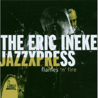The Eric Ineke Jazzxpress - Flames and Fire
