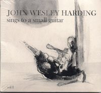 John Wesley Harding - Sings To A Small Guitar, Vol. 1