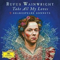 Rufus Wainwright - Take All My Loves - 9 Shakespeare Sonnets [Import 2 LP]