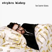 Stephen Bishop - Be Here Then