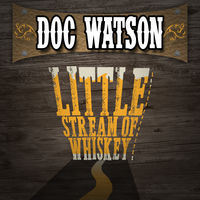 Doc Watson - Little Stream of Whiskey & Other Favorites