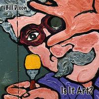 Bill Dixon - Is It Art