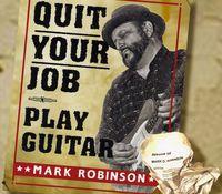 Mark Robinson - Quit Your Job-Play Guitar