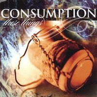 Consumption - These Things