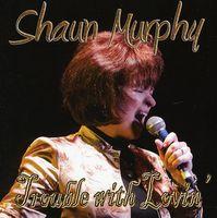 Shaun Murphy - Trouble with Lovin
