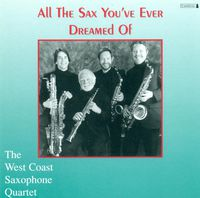 West Coast Saxophone Quartet - All The Sax You've Ever Dreamed Of / Various