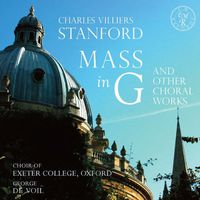 Stanford - Mass in G & Other Choral Works