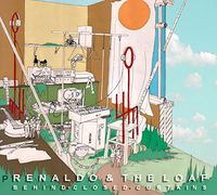 Renaldo & The Loaf - Behind Closed Curtains / Tap Dancing In Slush / Rotcodism
