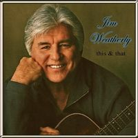 Jim Weatherly - This & That