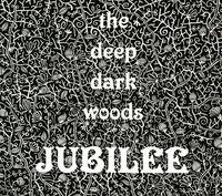 The Deep Dark Woods - Jubilee [Import]