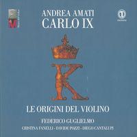Federico Guglielmo - Andrea Amati Carlo Ix / Origini Del Violino