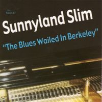 Sunnyland Slim - The Blues Wailed In Berkeley