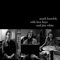 Mark Kozelek - Mark Kozelek With Ben Boye And Jim White