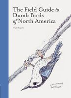 Matt Kracht - The Field Guide to Dumb Birds of North America