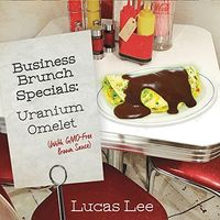 Lucas Lee - Business Brunch Specials: Uranium Omelet (With Gmo-Free Brown Sauce)