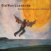 Old Man Luedecke - My Hands Are On Fire & Other Love Songs
