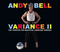 Andy Bell - Variance Ii: Torsten The Beautiful Libertine Remix