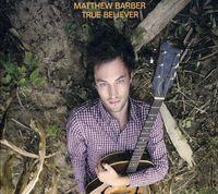 Matthew Barber - True Believer [Import]