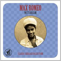 Max Romeo - Wet Dream Classic Reggae Collection (Uk)