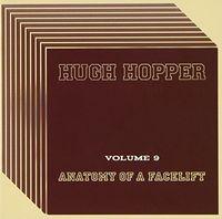 Hugh Hopper - Vol 9: Anatomy Of A Facelift (Uk)