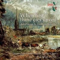 Birmingham Conservatoire Chamber Choir - Howells: When First Thine Eies Unveil