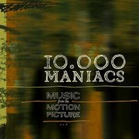 10,000 Maniacs - Music From The Motion Picture