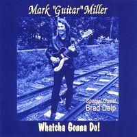 Mark Guitar Miller - Whatcha Gonna Do!