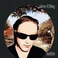 Steve Kilbey - Dabble