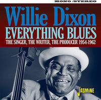 Willie Dixon - Everything Blues: Singer Writer Producer 1954-1962