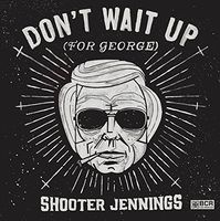 Shooter Jennings - Don't Wait Up (For George) EP