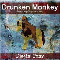 Drunken Monkey - Diggin' Pony (Feat. Chrys-Anthony)
