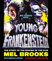 Mel Brooks - Young Frankenstein: A Mel Brooks Book: The Story of the Making of the Film