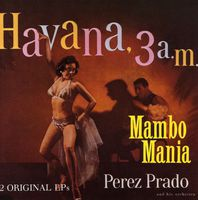 Perez Prado - Mambo Mania/Havana 3 00 A.M. [Import]