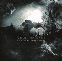 Ghost Brigade - Until Fear No Longer Defines Us