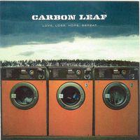 Carbon Leaf - Love Loss Hope Repeat