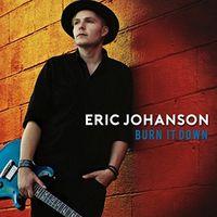 Eric Johanson - Burn It Down