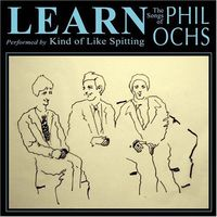 Kind Of Like Spitting - Learn: The Songs of Phil Ochs