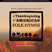 BYU Combined Choirs - A Thanksgving Of American Folk Hymns: Remastered