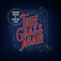 Lorraine Jordan & Carolina Road - True Grass Again
