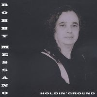 Bob Messano - Holdin' Ground