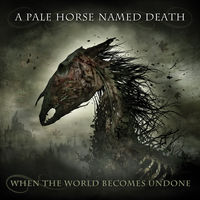 Pale Horse Named Death - When The World Becomes Undone