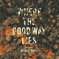 Steve Bell - Where The Good Way Lies