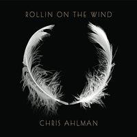 Chris Ahlman - Rollin On The Wind