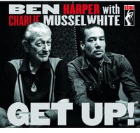 Ben Harper And Charlie Musselwhite - Get Up!