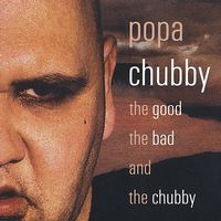 Popa Chubby - The Good The Bad and The Chubby
